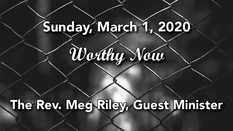 "Worship Service: ""Worthy Now!"" The Rev. Meg Riley, Guest Minister"