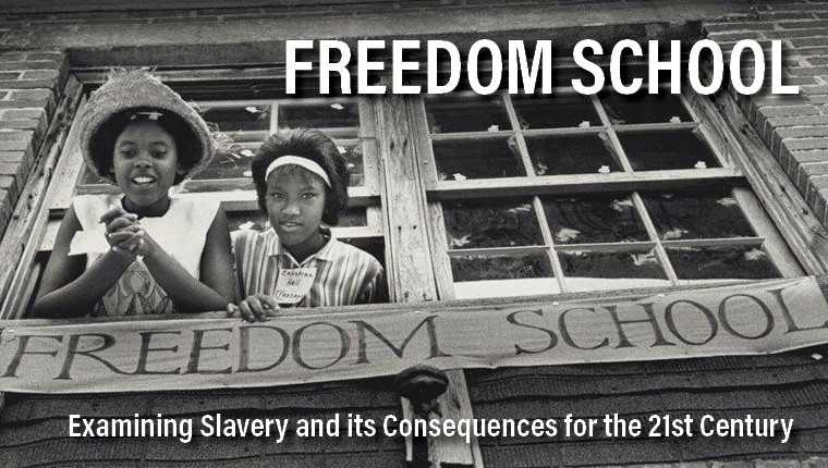 Freedom School: Examining Slavery and its Consequences for the 21st Century